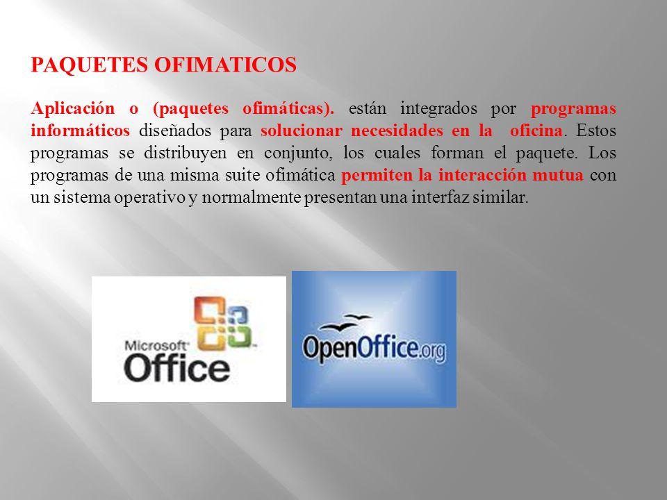 Aplicación o (paquetes ofimáticas). están integrados por programas informáticos diseñados para solucionar necesidades en la oficina. Estos programas s