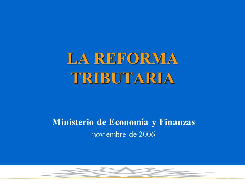 LA REFORMA TRIBUTARIA Ministerio de Economía y Finanzas noviembre de 2006