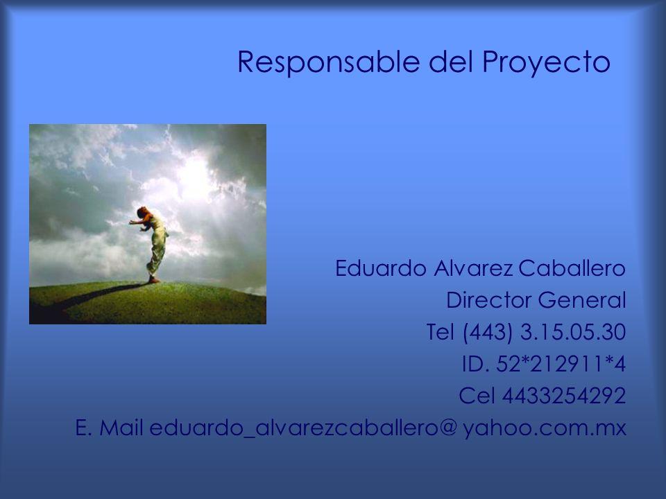 Responsable del Proyecto Eduardo Alvarez Caballero Director General Tel (443) 3.15.05.30 ID.