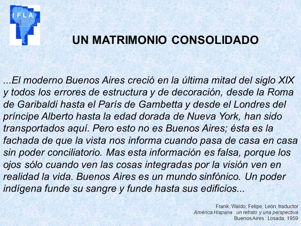 UN MATRIMONIO CONSOLIDADO...El moderno Buenos Aires creció en la última mitad del siglo XIX y todos los errores de estructura y de decoración, desde l