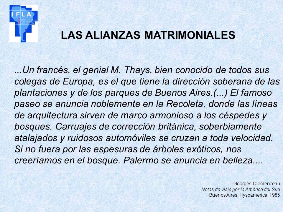 LAS ALIANZAS MATRIMONIALES...Un francés, el genial M. Thays, bien conocido de todos sus colegas de Europa, es el que tiene la dirección soberana de la