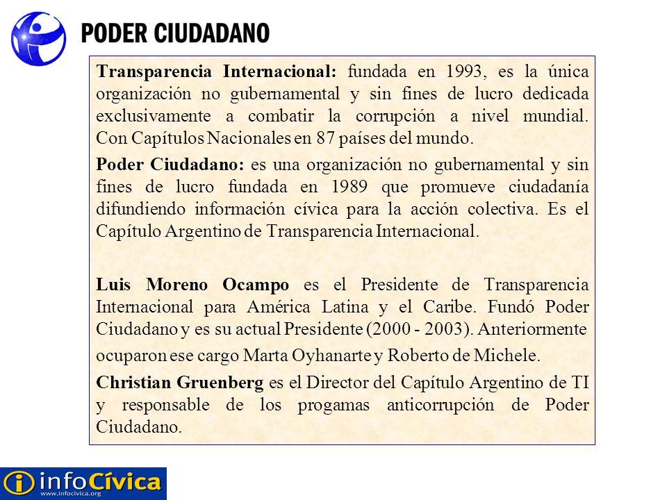 Transparencia Internacional: fundada en 1993, es la única organización no gubernamental y sin fines de lucro dedicada exclusivamente a combatir la cor