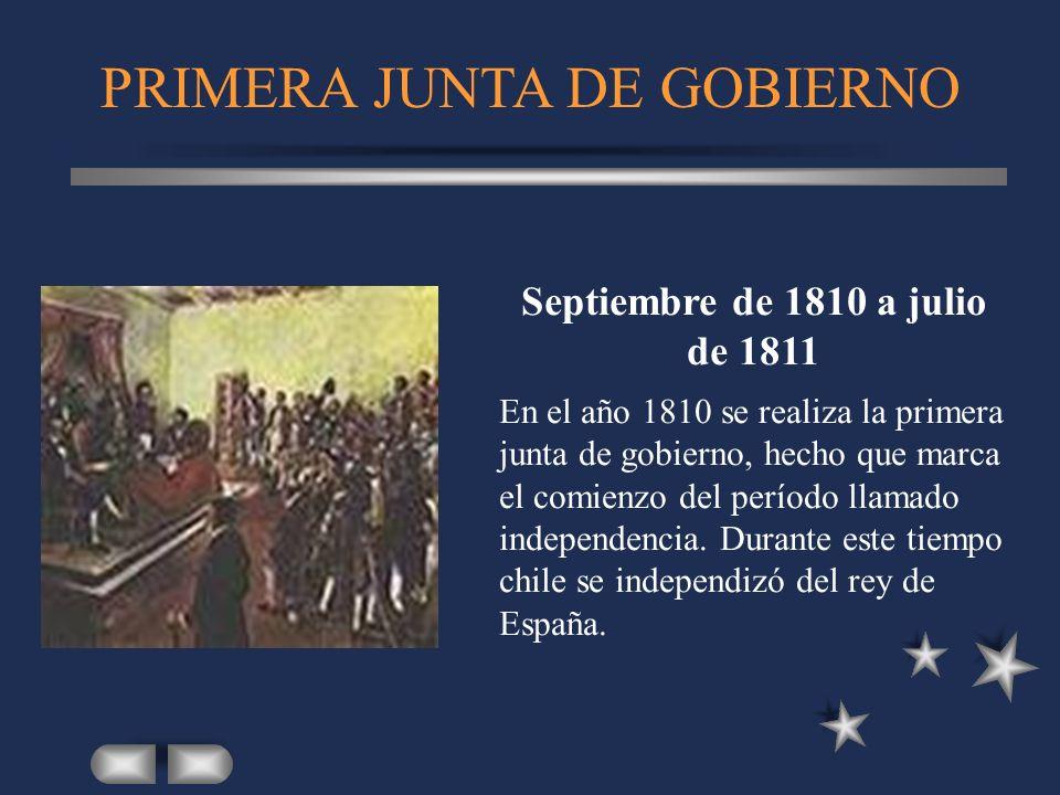 PRIMERA JUNTA DE GOBIERNO Septiembre de 1810 a julio de 1811 En el año 1810 se realiza la primera junta de gobierno, hecho que marca el comienzo del p