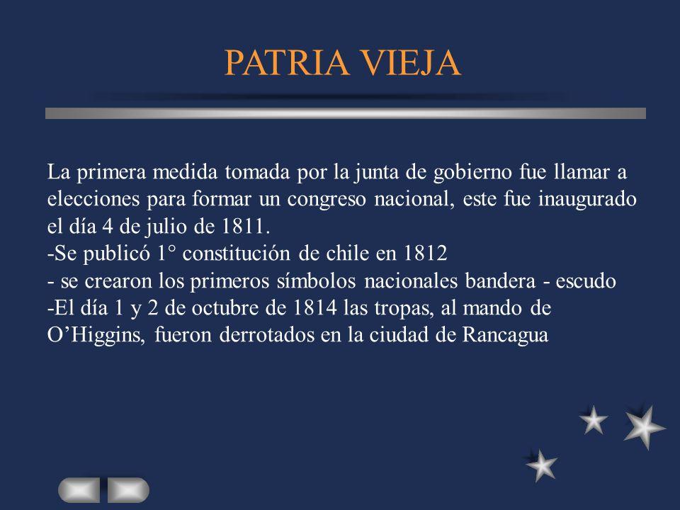PATRIA VIEJA La primera medida tomada por la junta de gobierno fue llamar a elecciones para formar un congreso nacional, este fue inaugurado el día 4