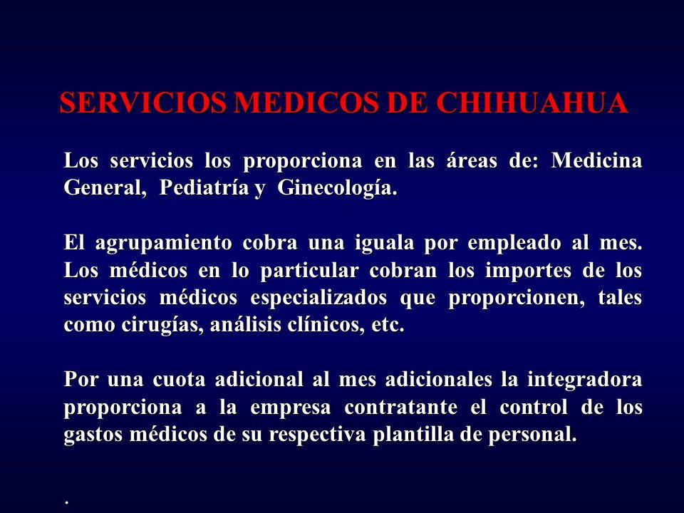 SERVICIOS MEDICOS DE CHIHUAHUA Los servicios los proporciona en las áreas de: Medicina General, Pediatría y Ginecología. El agrupamiento cobra una igu