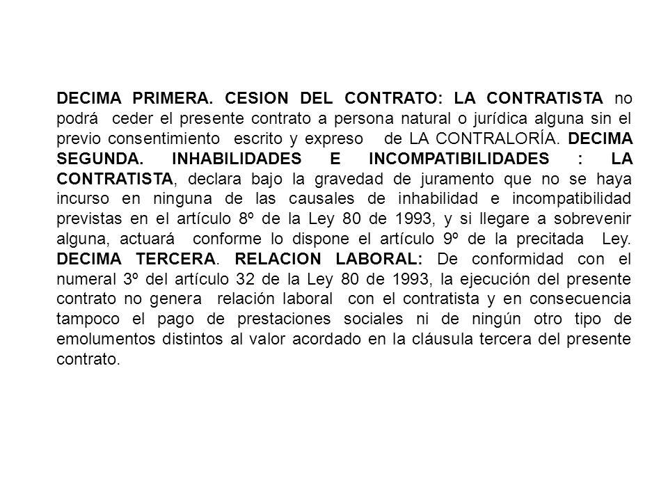 DECIMA PRIMERA. CESION DEL CONTRATO: LA CONTRATISTA no podrá ceder el presente contrato a persona natural o jurídica alguna sin el previo consentimien