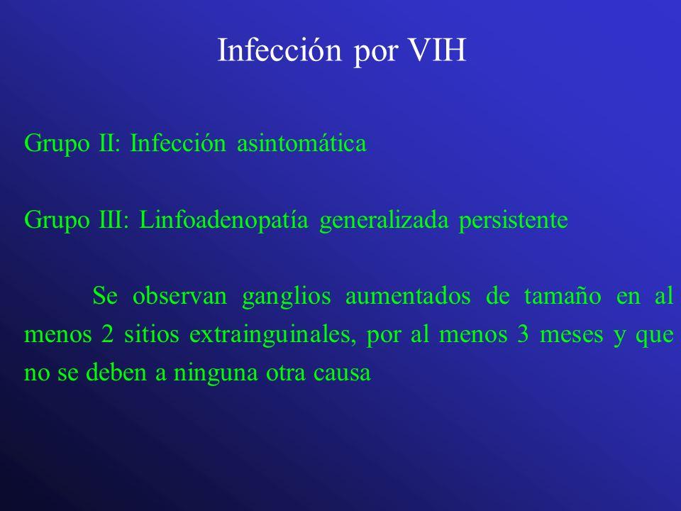 Infección por VIH Grupo II: Infección asintomática Grupo III: Linfoadenopatía generalizada persistente Se observan ganglios aumentados de tamaño en al