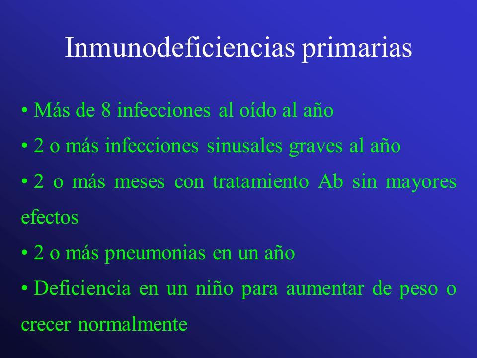 Inmunodeficiencias primarias Abscesos en órganos o infecciones cutáneas profundas recurrentes Aftas persistentes en la boca o úlceras persistentes en la piel después del 1 er año de vida Necesidad de Ab endovenoso para tratar infecciones 2 o más infecciones profundas como meningitis, osteomielitis, celulitis o sepsis Historia familiar de inmunodeficiencia 1 a