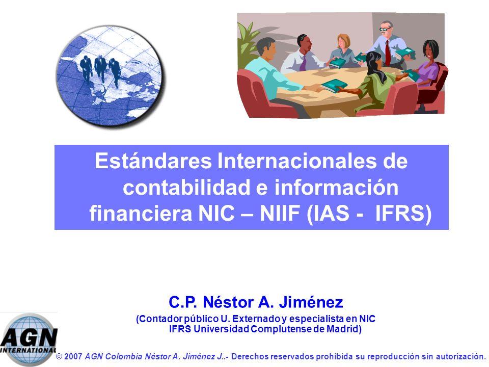 © 2007 AGN Colombia Néstor A. Jiménez J..- Derechos reservados prohibida su reproducción sin autorización. Estándares Internacionales de contabilidad