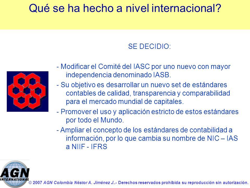 © 2007 AGN Colombia Néstor A. Jiménez J..- Derechos reservados prohibida su reproducción sin autorización. SE DECIDIO: - Modificar el Comité del IASC