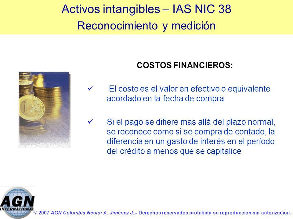 © 2007 AGN Colombia Néstor A. Jiménez J..- Derechos reservados prohibida su reproducción sin autorización. COSTOS FINANCIEROS: El costo es el valor en