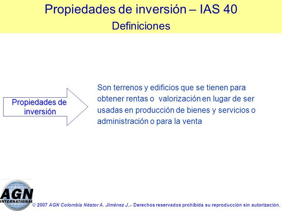 © 2007 AGN Colombia Néstor A. Jiménez J..- Derechos reservados prohibida su reproducción sin autorización. Propiedades de inversión Son terrenos y edi