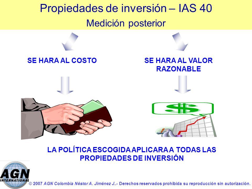 © 2007 AGN Colombia Néstor A. Jiménez J..- Derechos reservados prohibida su reproducción sin autorización. SE HARA AL COSTOSE HARA AL VALOR RAZONABLE