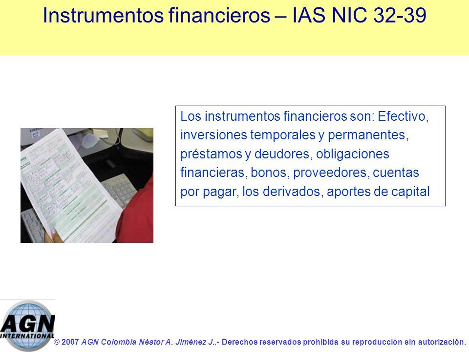 © 2007 AGN Colombia Néstor A. Jiménez J..- Derechos reservados prohibida su reproducción sin autorización. Instrumentos financieros – IAS NIC 32-39 Lo
