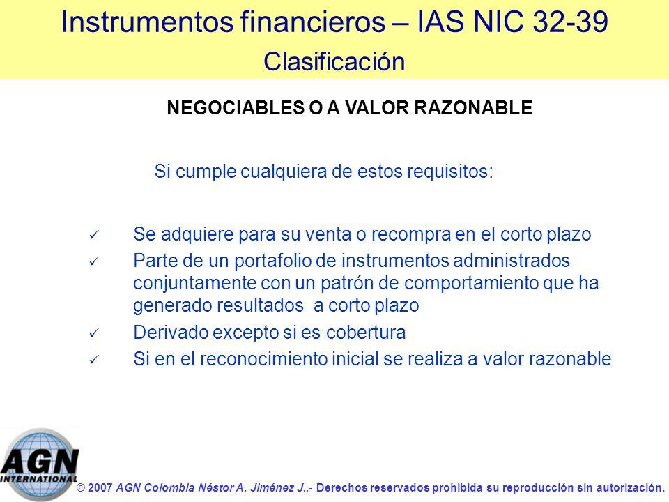 © 2007 AGN Colombia Néstor A. Jiménez J..- Derechos reservados prohibida su reproducción sin autorización. NEGOCIABLES O A VALOR RAZONABLE Si cumple c