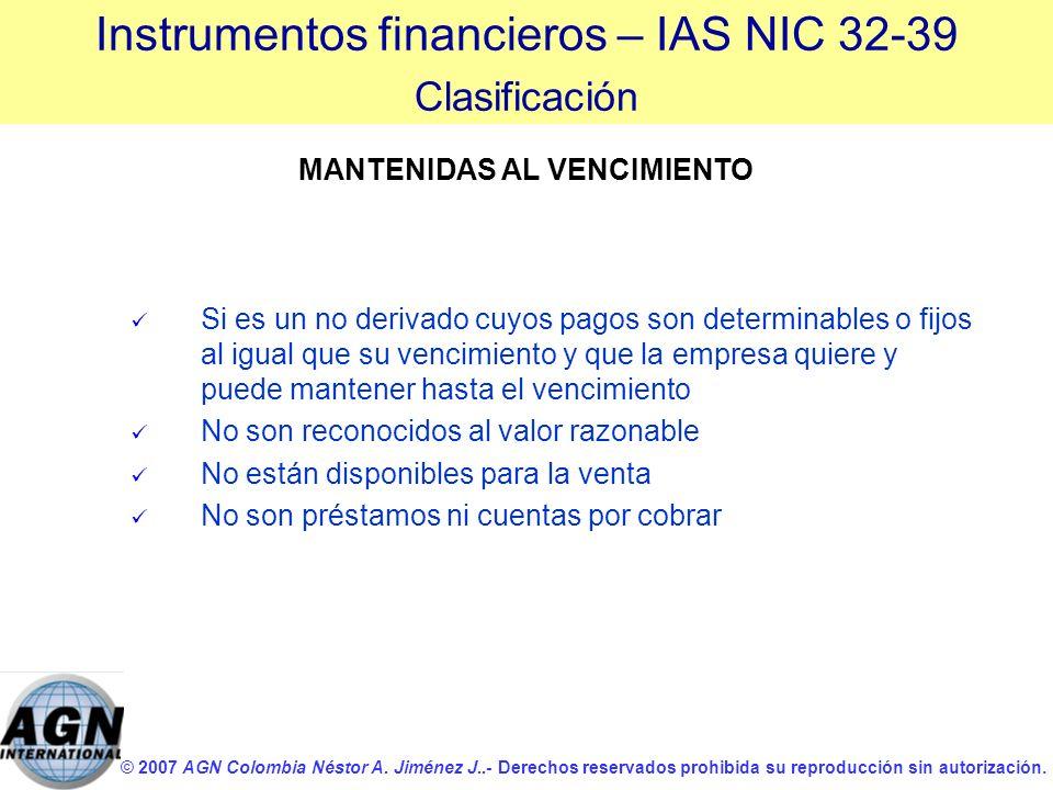 © 2007 AGN Colombia Néstor A. Jiménez J..- Derechos reservados prohibida su reproducción sin autorización. MANTENIDAS AL VENCIMIENTO Si es un no deriv