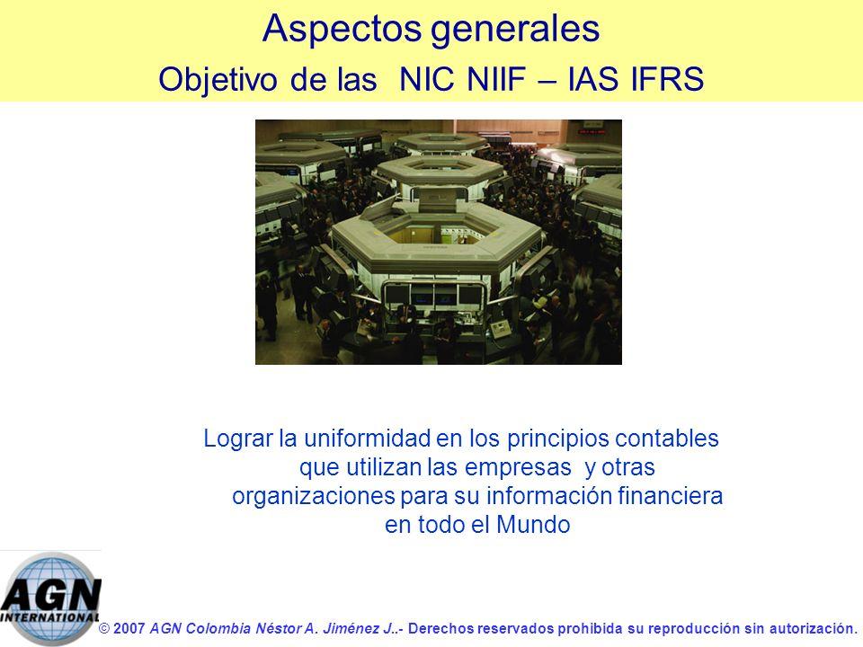© 2007 AGN Colombia Néstor A. Jiménez J..- Derechos reservados prohibida su reproducción sin autorización. Lograr la uniformidad en los principios con
