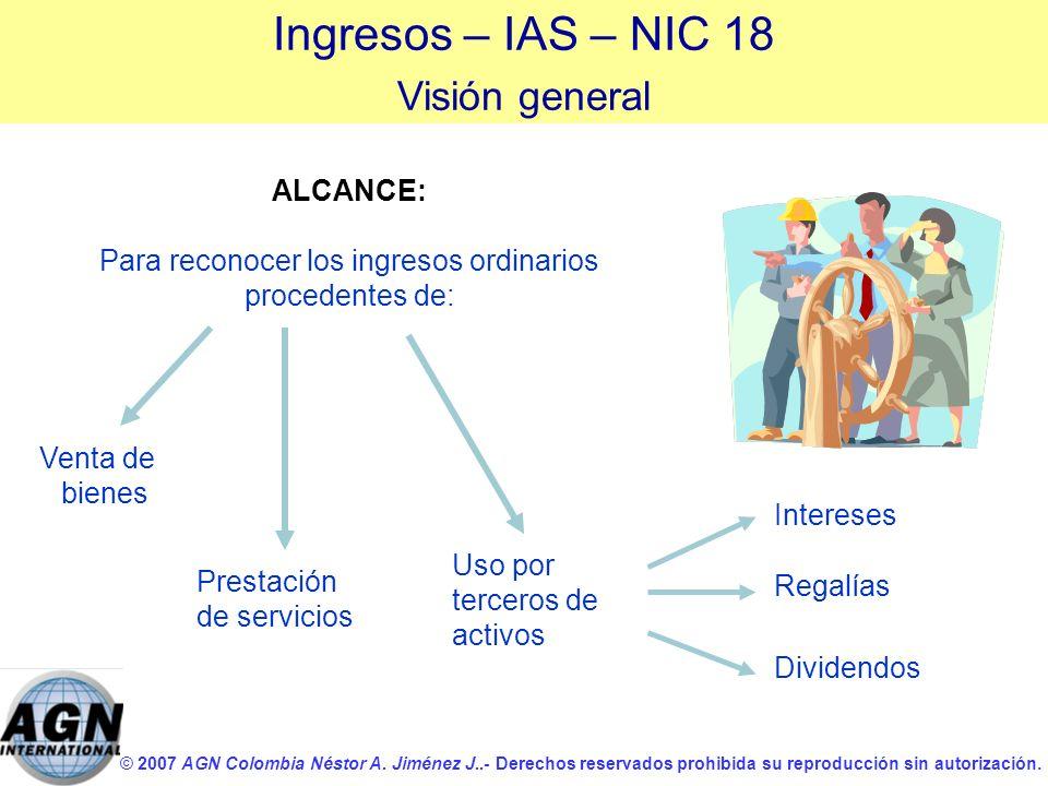 © 2007 AGN Colombia Néstor A. Jiménez J..- Derechos reservados prohibida su reproducción sin autorización. ALCANCE: Para reconocer los ingresos ordina