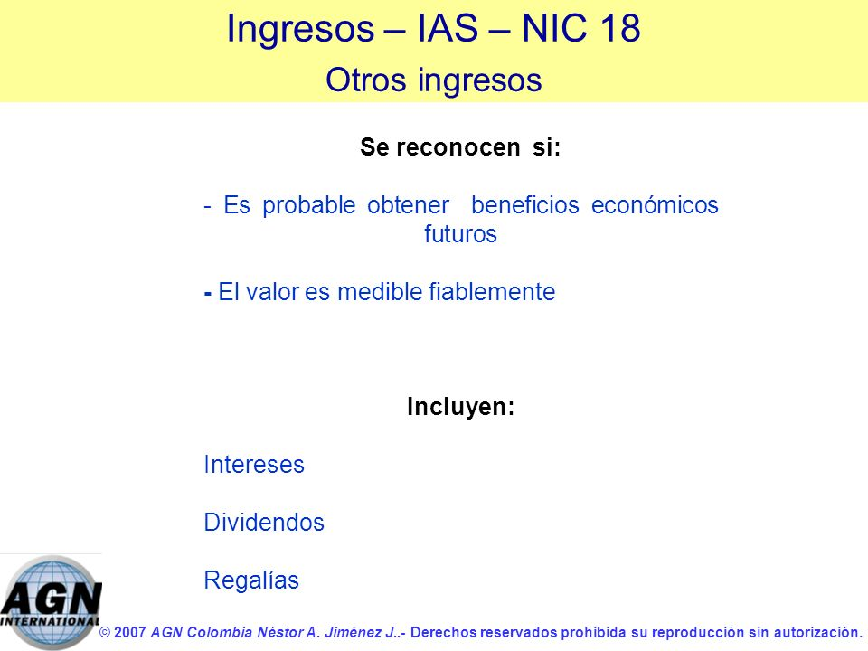 © 2007 AGN Colombia Néstor A. Jiménez J..- Derechos reservados prohibida su reproducción sin autorización. Se reconocen si: - Es probable obtener bene