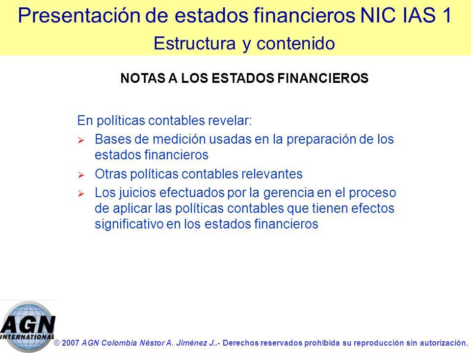 © 2007 AGN Colombia Néstor A. Jiménez J..- Derechos reservados prohibida su reproducción sin autorización. En políticas contables revelar: Bases de me