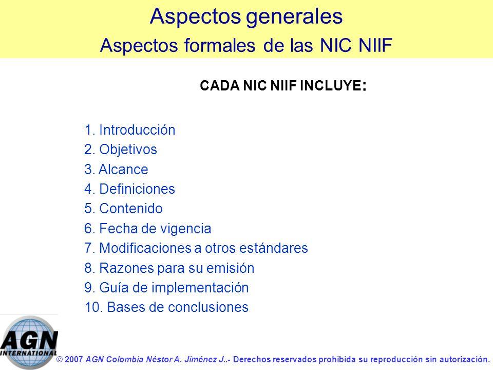© 2007 AGN Colombia Néstor A. Jiménez J..- Derechos reservados prohibida su reproducción sin autorización. CADA NIC NIIF INCLUYE : 1. Introducción 2.