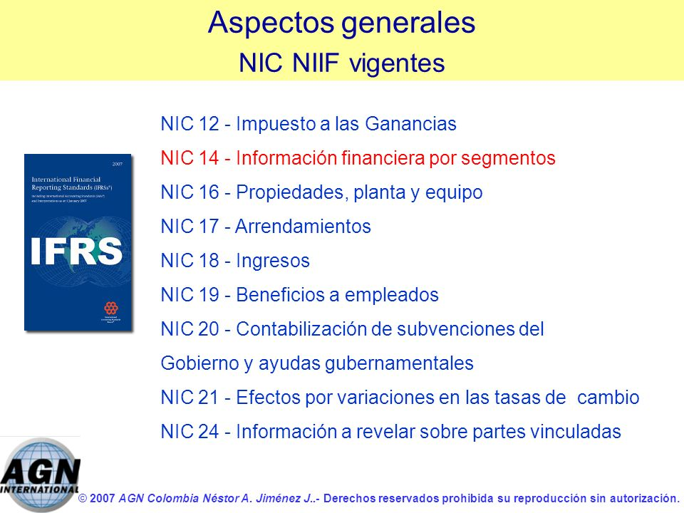 © 2007 AGN Colombia Néstor A. Jiménez J..- Derechos reservados prohibida su reproducción sin autorización. NIC 12 - Impuesto a las Ganancias NIC 14 -