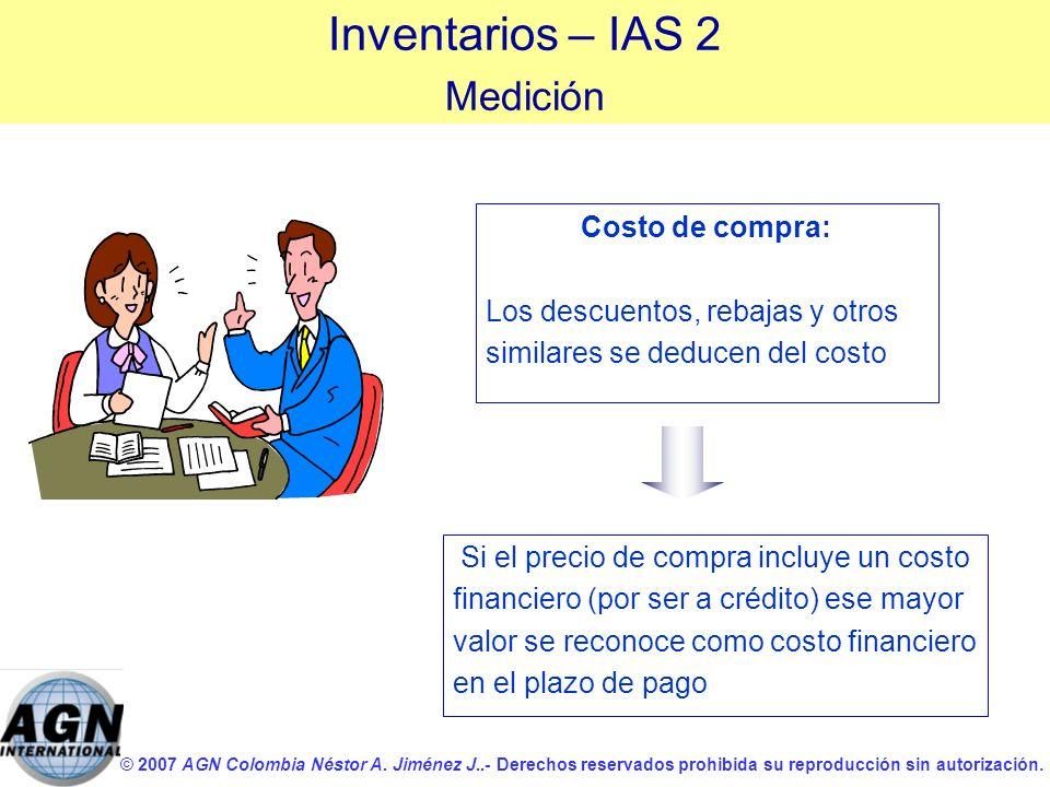 © 2007 AGN Colombia Néstor A. Jiménez J..- Derechos reservados prohibida su reproducción sin autorización. Inventarios – IAS 2 Medición Costo de compr