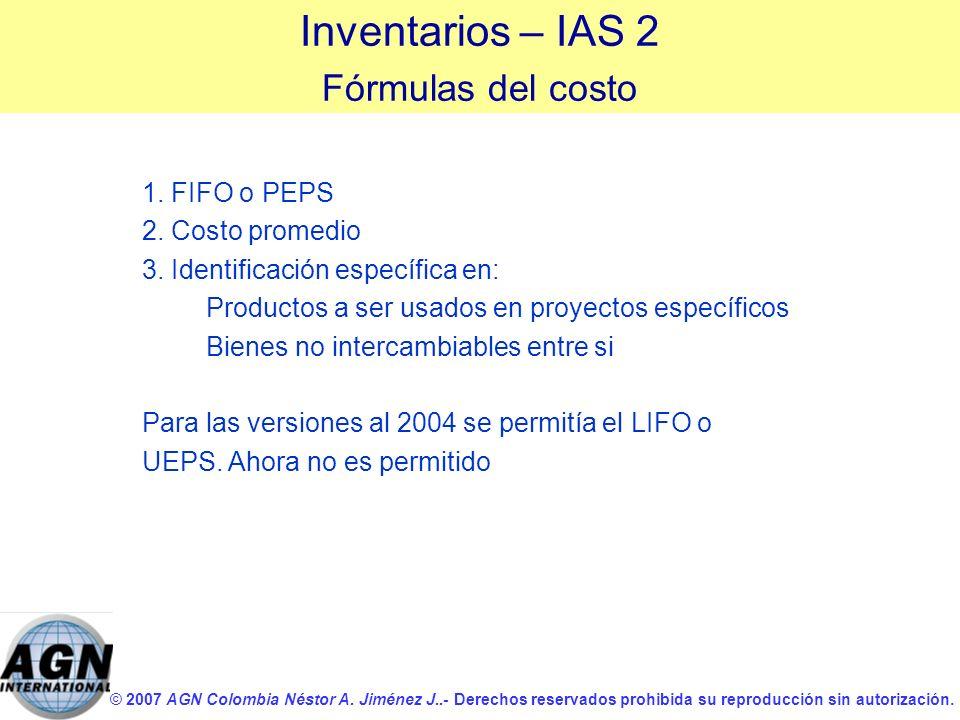 © 2007 AGN Colombia Néstor A. Jiménez J..- Derechos reservados prohibida su reproducción sin autorización. 1. FIFO o PEPS 2. Costo promedio 3. Identif