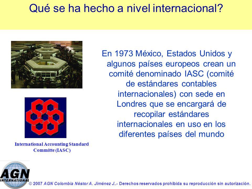 © 2007 AGN Colombia Néstor A. Jiménez J..- Derechos reservados prohibida su reproducción sin autorización. International Accounting Standard Committe
