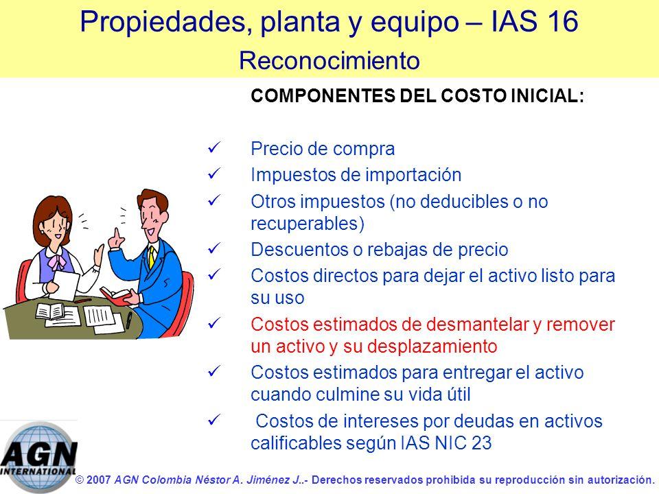 © 2007 AGN Colombia Néstor A. Jiménez J..- Derechos reservados prohibida su reproducción sin autorización. COMPONENTES DEL COSTO INICIAL: Precio de co