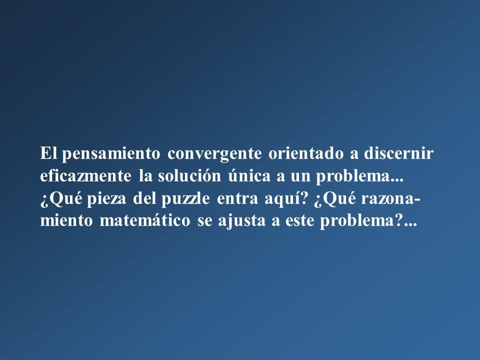El pensamiento convergente orientado a discernir eficazmente la solución única a un problema...