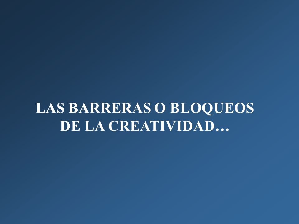 LAS BARRERAS O BLOQUEOS DE LA CREATIVIDAD…