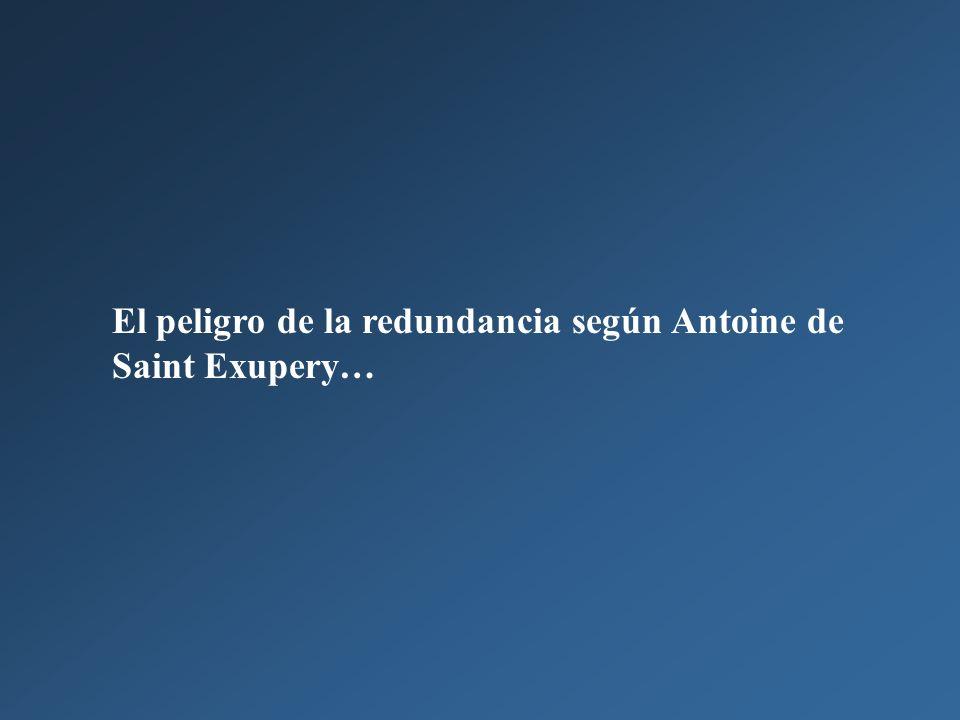 El peligro de la redundancia según Antoine de Saint Exupery…