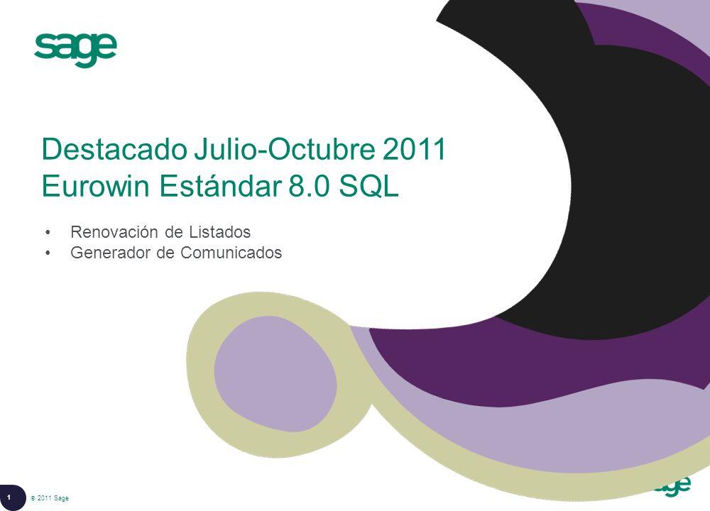 1 © 2008 Sage Destacado Julio-Octubre 2011 Eurowin Estándar 8.0 SQL 2011 Sage Renovación de Listados Generador de Comunicados