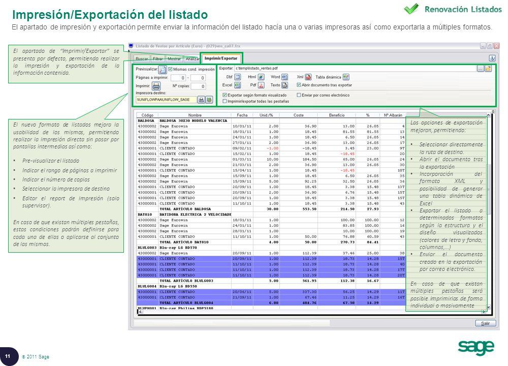 11 © 2008 Sage Impresión/Exportación del listado El apartado de impresión y exportación permite enviar la información del listado hacía una o varias impresoras así como exportarla a múltiples formatos.
