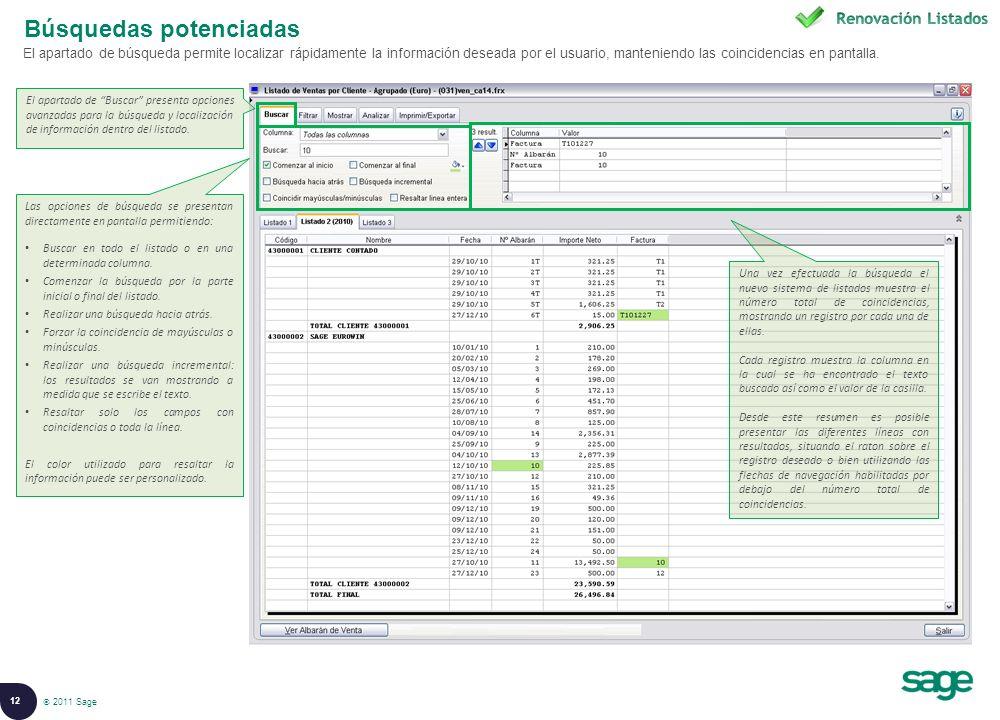 12 © 2008 Sage Búsquedas potenciadas El apartado de búsqueda permite localizar rápidamente la información deseada por el usuario, manteniendo las coincidencias en pantalla.