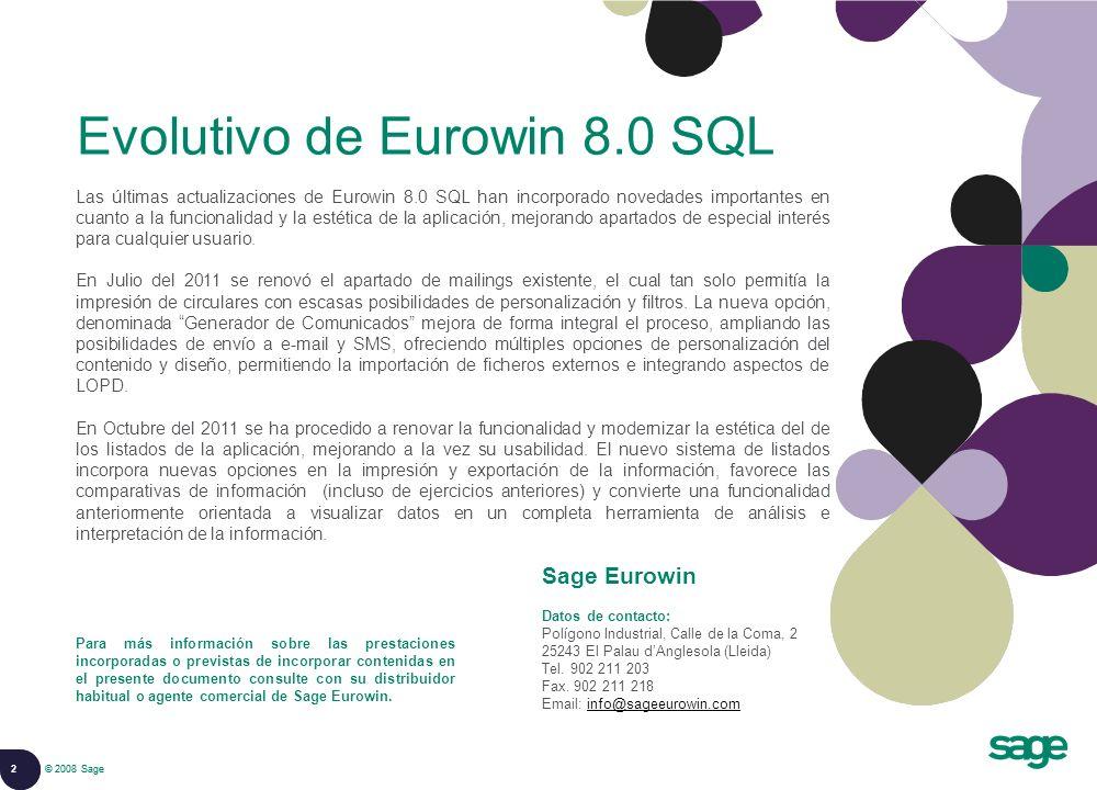 2 © 2008 Sage Evolutivo de Eurowin 8.0 SQL Las últimas actualizaciones de Eurowin 8.0 SQL han incorporado novedades importantes en cuanto a la funcionalidad y la estética de la aplicación, mejorando apartados de especial interés para cualquier usuario.