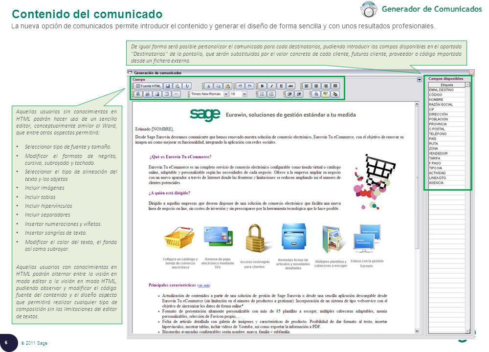 6 © 2008 Sage Contenido del comunicado La nueva opción de comunicados permite introducir el contenido y generar el diseño de forma sencilla y con unos resultados profesionales.