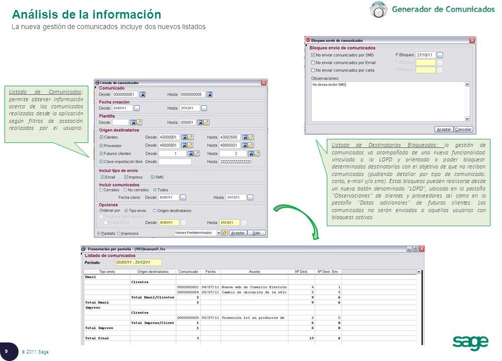 9 © 2008 Sage Análisis de la información La nueva gestión de comunicados incluye dos nuevos listados 2011 Sage Listado de Comunicados: permite obtener información acerca de los comunicados realizados desde la aplicación según filtros de acotación realizados por el usuario.