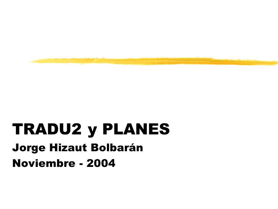 TRADU2 y PLANES Jorge Hizaut Bolbarán Noviembre - 2004