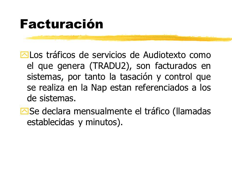 yLos tráficos de servicios de Audiotexto como el que genera (TRADU2), son facturados en sistemas, por tanto la tasación y control que se realiza en la Nap estan referenciados a los de sistemas.