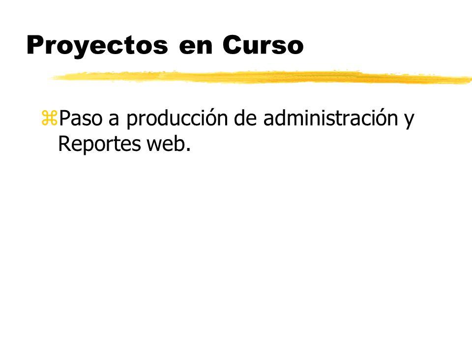 Proyectos en Curso zPaso a producción de administración y Reportes web.