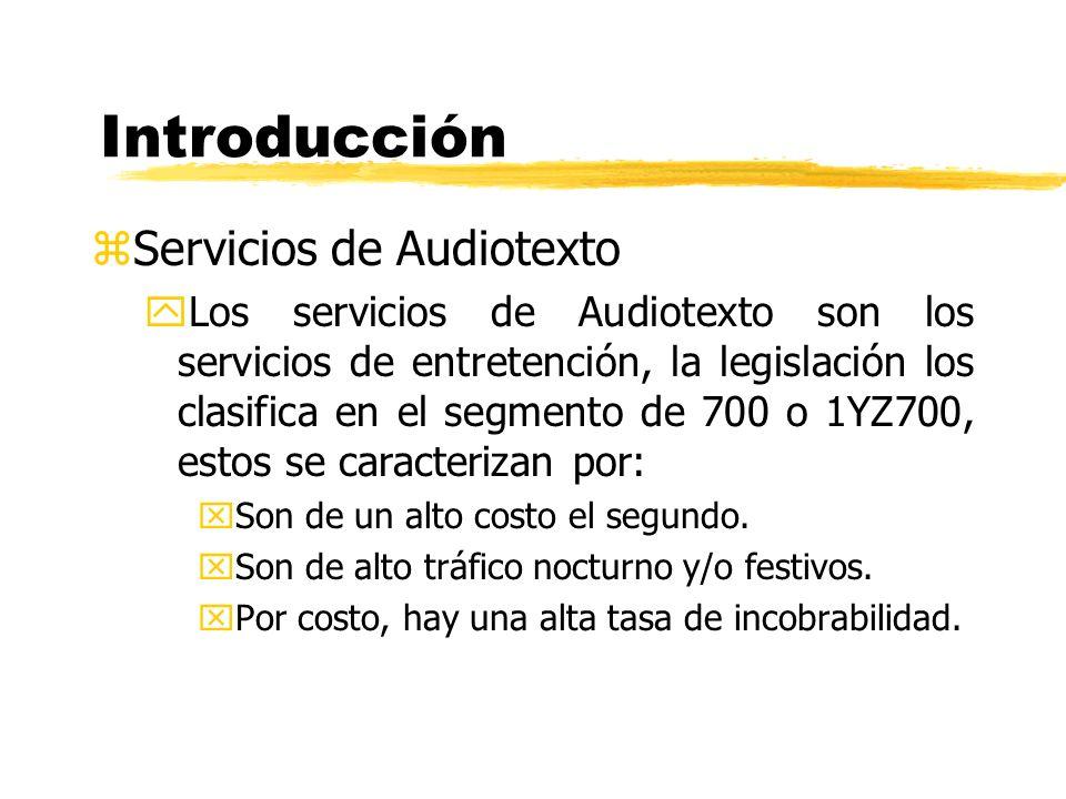 zServicios de Audiotexto yLos servicios de Audiotexto son los servicios de entretención, la legislación los clasifica en el segmento de 700 o 1YZ700, estos se caracterizan por: xSon de un alto costo el segundo.