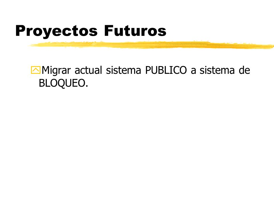Proyectos Futuros yMigrar actual sistema PUBLICO a sistema de BLOQUEO.