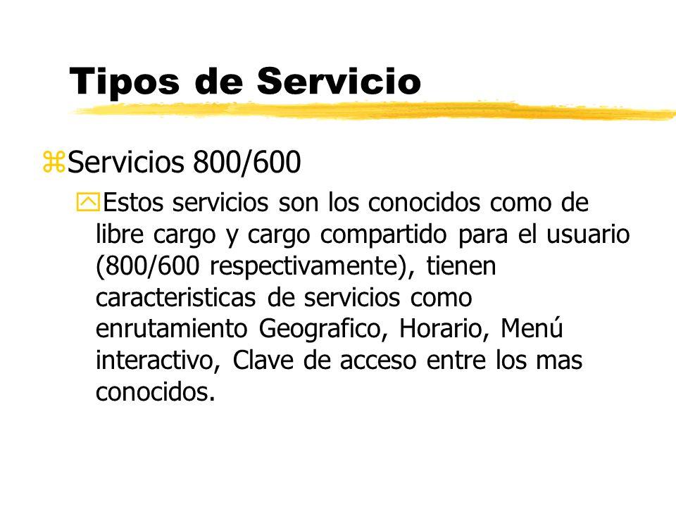 zServicios 800/600 yEstos servicios son los conocidos como de libre cargo y cargo compartido para el usuario (800/600 respectivamente), tienen caracteristicas de servicios como enrutamiento Geografico, Horario, Menú interactivo, Clave de acceso entre los mas conocidos.