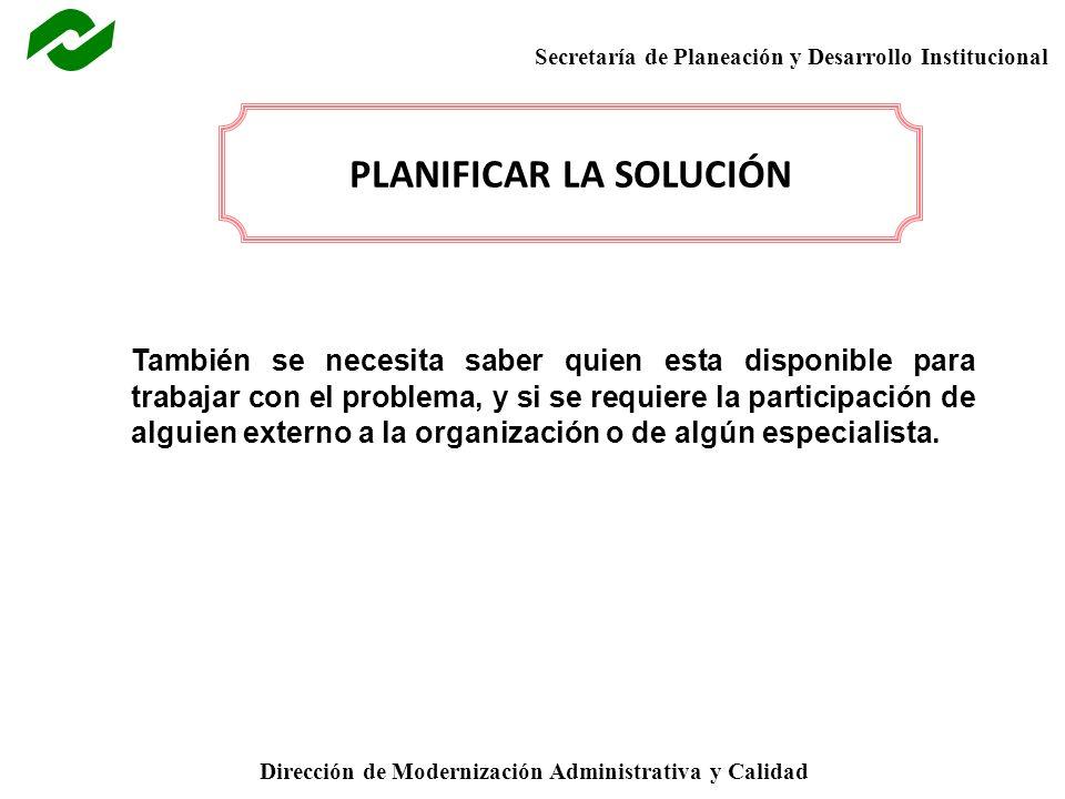 Secretaría de Planeación y Desarrollo Institucional Dirección de Modernización Administrativa y Calidad PLANIFICAR LA SOLUCIÓN También se necesita sab