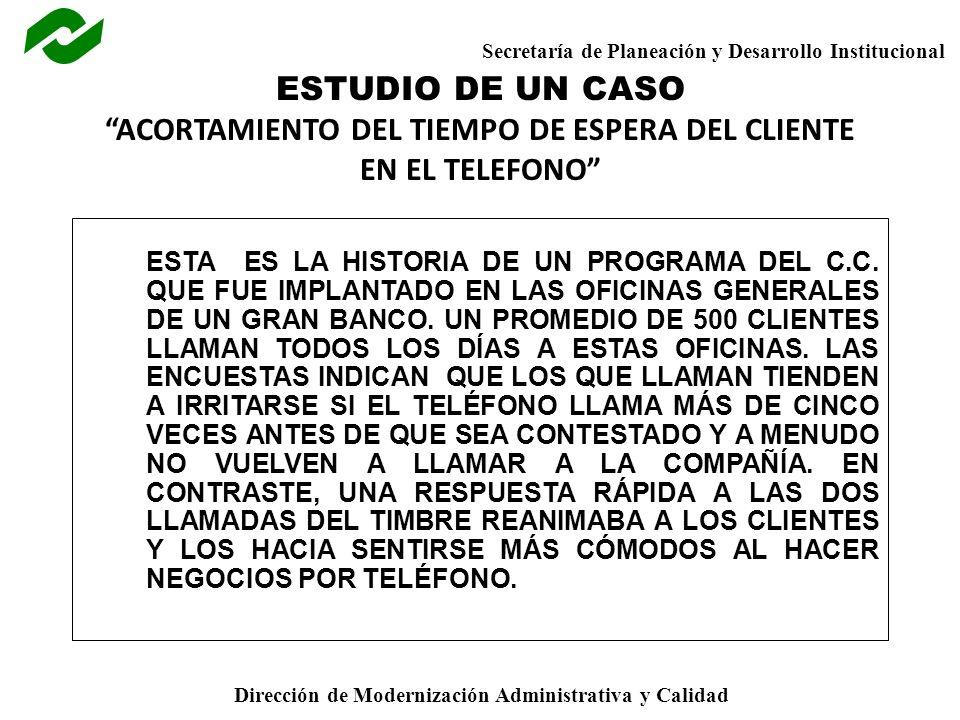 Secretaría de Planeación y Desarrollo Institucional Dirección de Modernización Administrativa y Calidad ESTUDIO DE UN CASO ACORTAMIENTO DEL TIEMPO DE