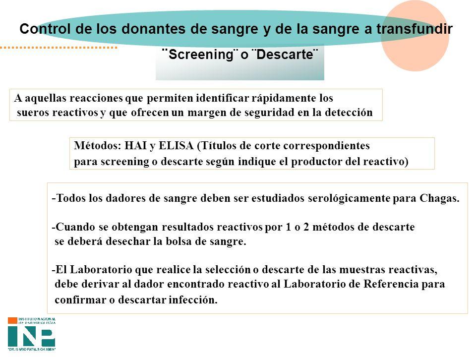 ¨ Screening¨ o ¨Descarte¨ Control de los donantes de sangre y de la sangre a transfundir - Todos los dadores de sangre deben ser estudiados serológicamente para Chagas.