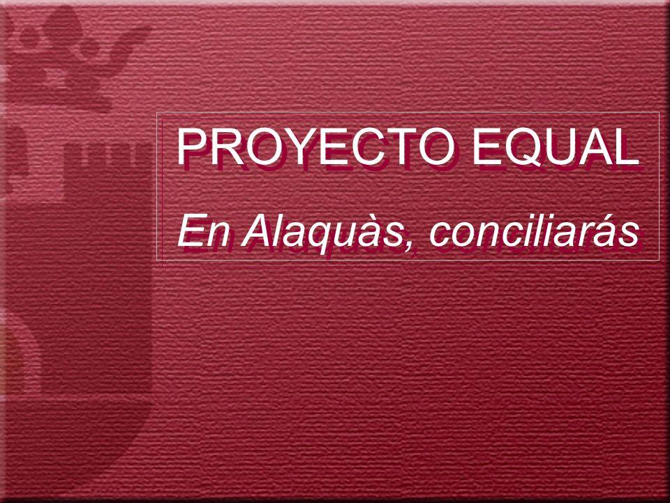 PROYECTO EQUAL En Alaquàs, conciliarás PROYECTO EQUAL En Alaquàs, conciliarás