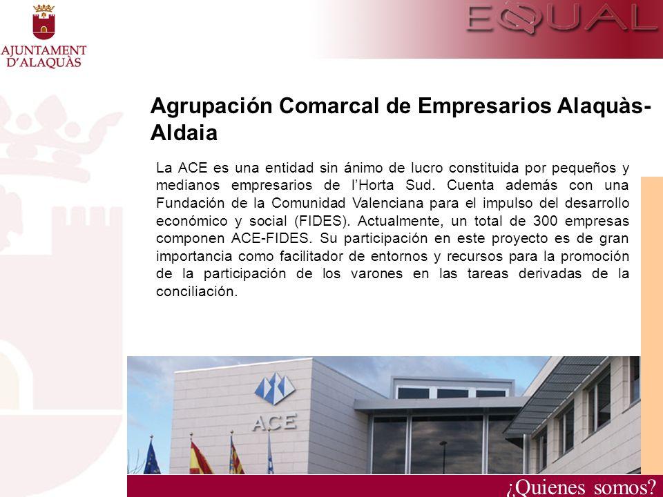 ¿Quienes somos? Agrupación Comarcal de Empresarios Alaquàs- Aldaia La ACE es una entidad sin ánimo de lucro constituida por pequeños y medianos empres